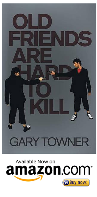Old Friends are Hard to Kill by Gary Towner on Amazon