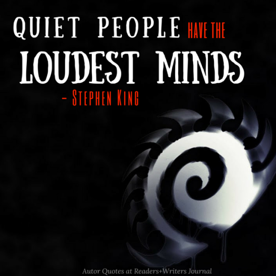 Quiet people have the loudest minds Stephen King Quote