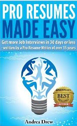 Pro Resumes Made Easy by Andrea Drew
