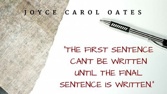 """The first sentence can't be written Joyce Carol Oates Quote"