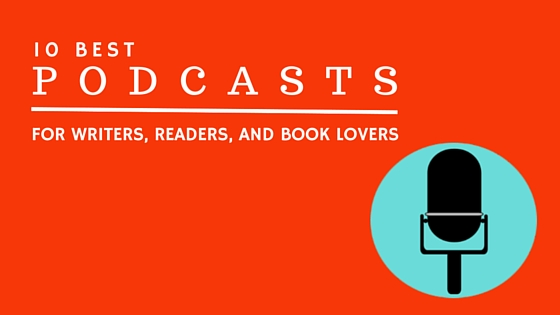 Best Podcasts for Writers and Readers